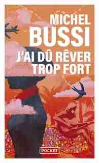 J'AI DÛ RÊVER TROP FORT by Michel Bussi