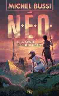 N.E.O. Tome 1 La chute du soleil de fer by Michel Bussi