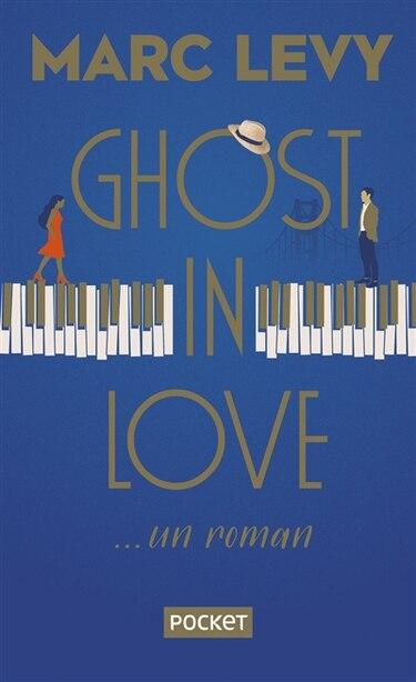 Ghost in love : un roman de Marc Levy