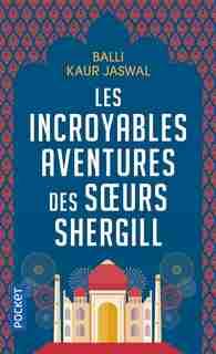 Les incroyables aventures des soeurs Shergill by Balli Kaur Jaswal