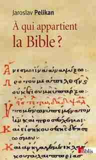 A qui appartient la Bible? by Jaroslav Pelikan