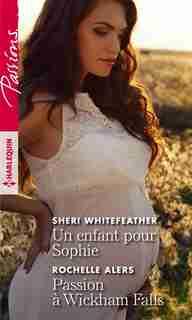 Un enfant pour Sophie / Passion à Wickham Falls by Sheri Whitefeather