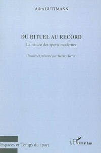 Du rituel au record la nature des sports modernes