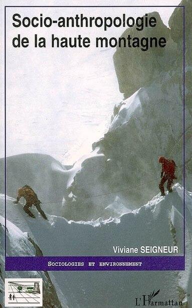Socio-anthropologie de la haute montagne by Viviane Seigneur