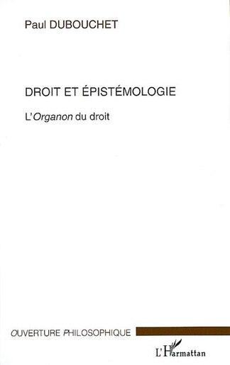 Droit et épistémologie - l'organon du droit by Paul Dubouchet
