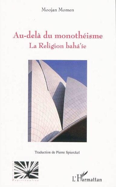 Au-delÀ du monothéisme - la religion baha'ie by Moojan Momen