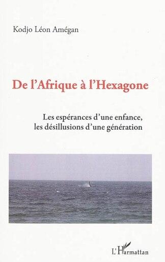 De l'afrique À l'hexagone - les espérances d'une enfance, le by Kodjo Léon Amégan