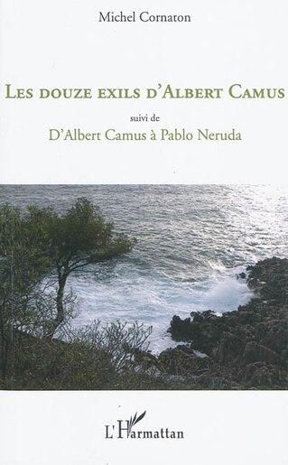 Les douze exils d'albert camus - suivi de - d'albert camus à de Michel Cornaton