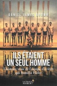 Ils étaient un seul homme: l'histoire vraie de l'équipe d'aviron qui humilia Hitler