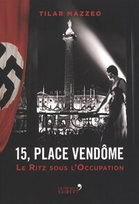 15, place Vendôme  Le Ritz sous l'Occupation