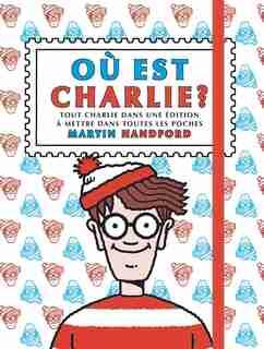 Où est Charlie ? : tout Charlie dans une édition à mettre dans toutes les poches de Martin Handford