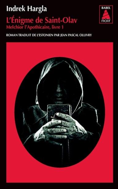MELCHIOR L'APOTHICAIRE T.01 : L'ÉNIGME DE SAINT-OLAV: Melchior l'Apothicaire - livre 1 by Indre Hargla