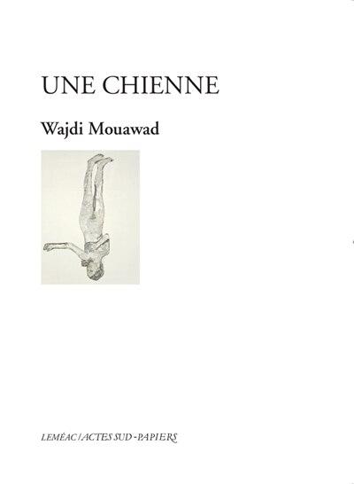Une chienne by Wajdi Mouawad