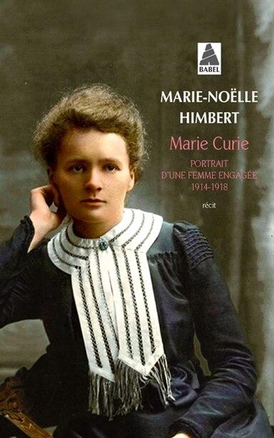 Marie Curie: Portrait d'une femme engagée 1914-1918 by Marie-Noëlle Himbert