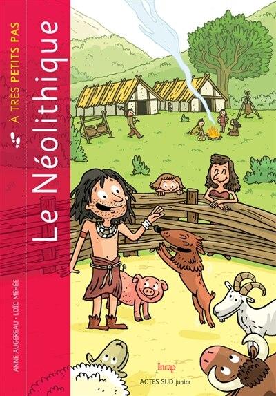 Le Néolithique À Très Petits Pas by Anne Augereau
