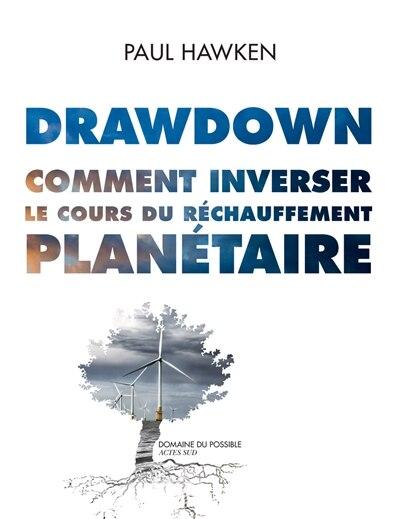 Drawdown : comment inverser le cours du réchauffement planétaire by Paul Hawken
