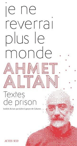 JE NE REVERRAI PAS LE MONDE by Ahmet Altan