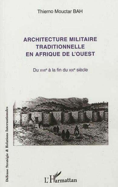 Architecture militaire traditionnelle en Afrique de l'Ouest by Thierno Mouctar Bah
