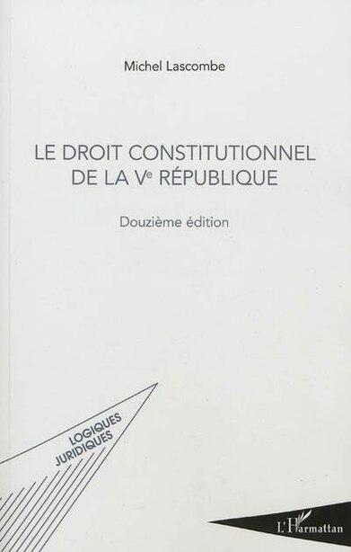 Droit constitutionnel de la Ve République by Michel Lascombe