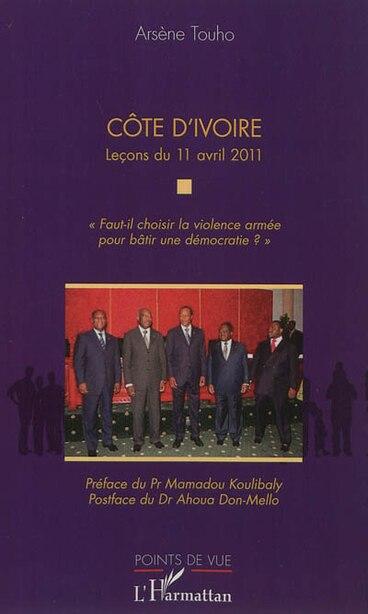 Côte d'Ivoire. Leçons du 11 avril 2011 by Arsène Touho