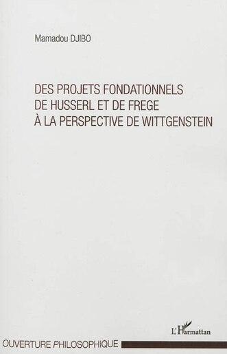 Des projets fondationnels de Husserl et de Frege à la perspe by Mamadou Djibo