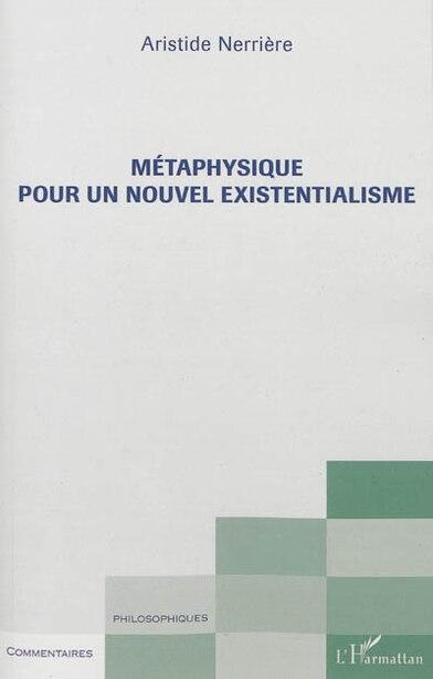 Métaphysique pour un nouvel existentialisme by Aristide Nerrière