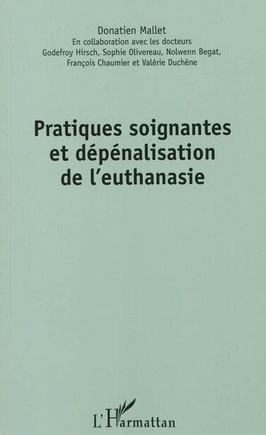 Pratiques soignantes et dépénalisation de l'euthanasie by COLLECTIF