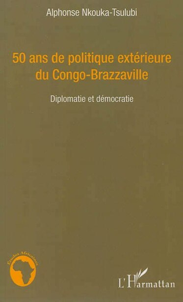 50 ans de politique extérieure du Congo-Brazzaville by Alphonse Nkouka-Tsulubi
