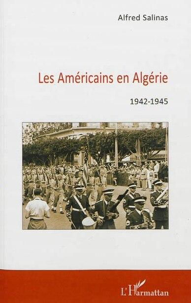 Les Américains en Algérie 1942-1945 by Alfred Salinas