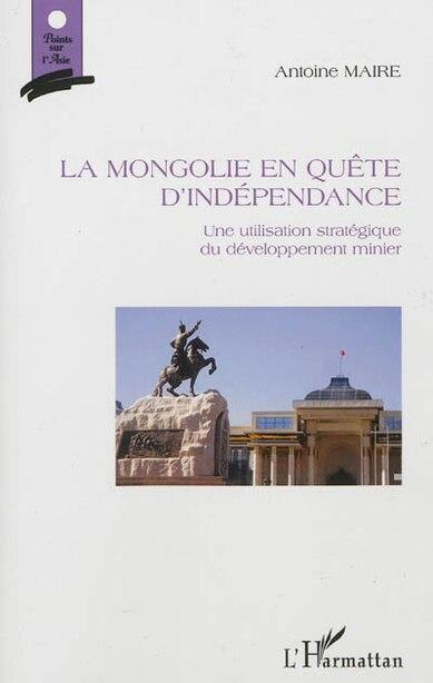 Mongolie en quête d'indépendance La by Antoine Maire