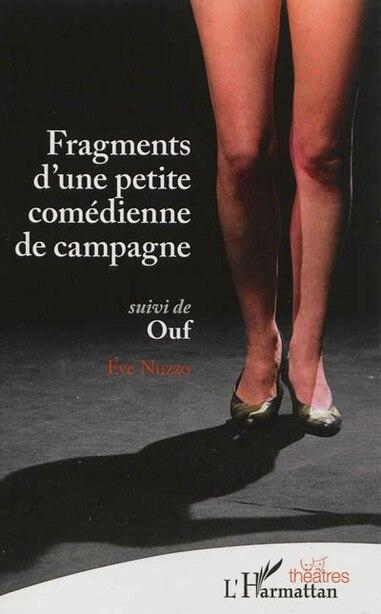 Fragments d'une petite comédienne de campagne suivi de Ouf by Eve Nuzzo