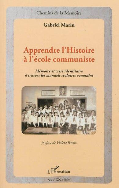 APPRENDRE L'HISTOIRE À L'ÉCOLECOMMUNISTE - Mémoire et crise by COLLECTIF