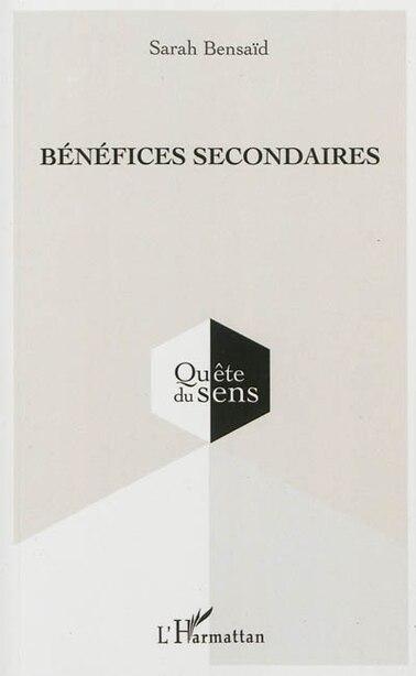 BÉNÉFICES SECONDAIRES by Sarah Bensaïd