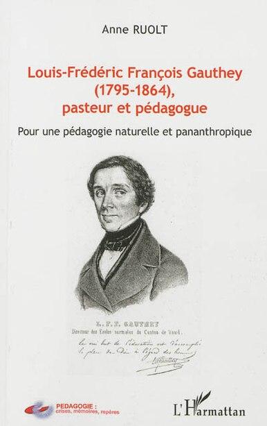Louis-Frédéric François Gauthey (1795-1864), pasteur et pédagogu by Anne Ruolt