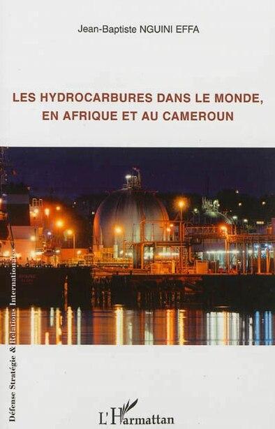 Les hydrocarbures dans le monde, en Afrique et au Cameroun by Jean-Baptiste Nguini Effa