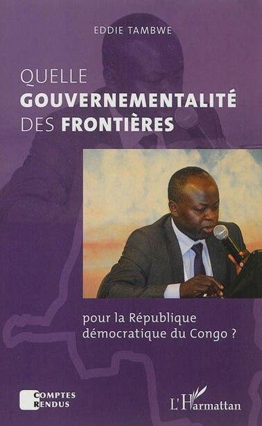 Quelle gouvernementalité des frontières pour la République démoc by Eddie Tambwe