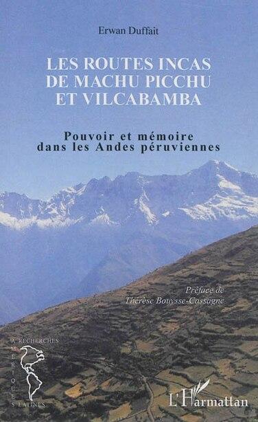 Les routes incas de Machu Picchu et Vilcabamba by Erwan Duffait