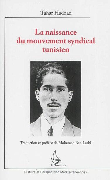 Naissance du mouvement syndical tunisien La by Tahar Haddad