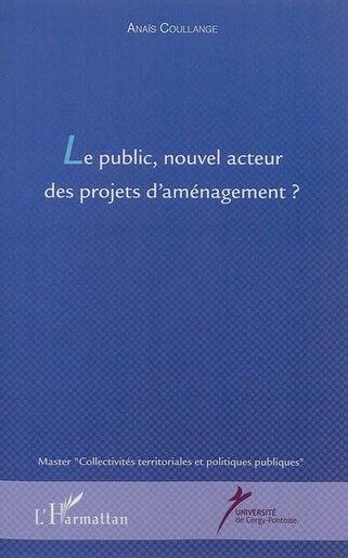 Le public, nouvel acteur des projets d'aménagement ? by Anaïs Coullange