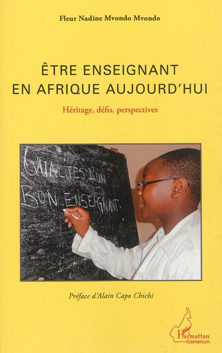 Etre enseignant en Afrique aujourd'hui by Fleur Nadine Mvondo Mvondo