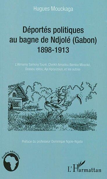 Les déportés politiques au bagne de Ndjolé (Gabon) by Hugues Mouckaga