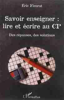 Savoir enseigner : lire et écrire au CP by Eric Fleurat