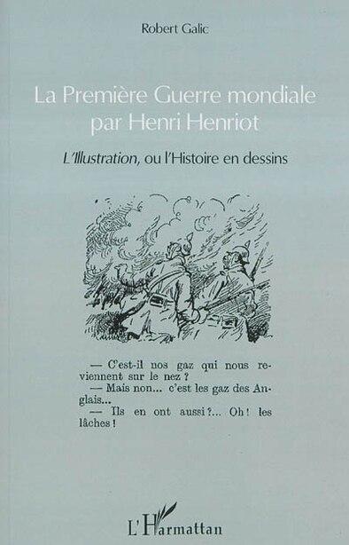 La Première Guerre mondiale par Henri Henriot by Robert Galic