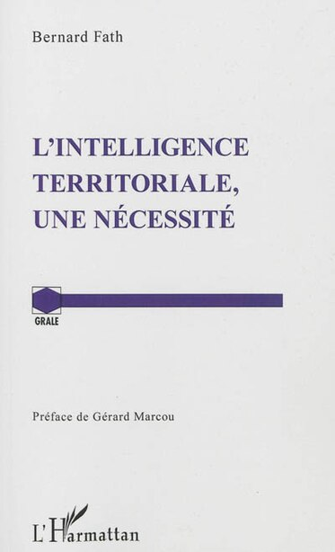 L'intelligence territoriale, une nécessité by Bernard Fath