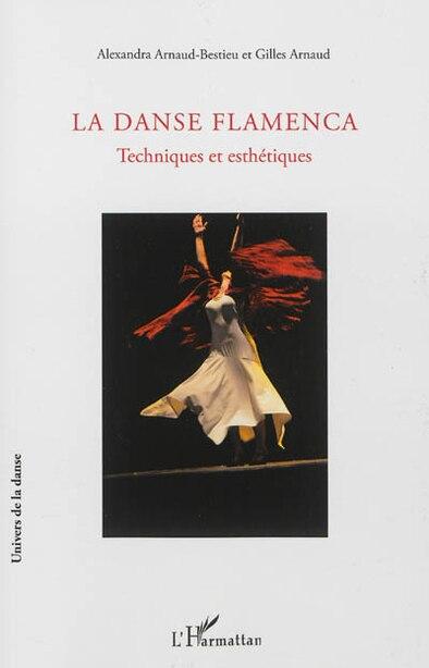 La Danse Flamenca : Techniques et esthétiques by Gilles Arnaud