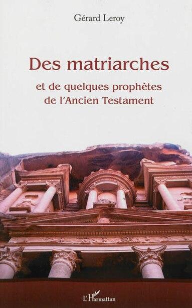 Des matriarches et  de quelques prophètes de l'Ancien Testam by Gérard Leroy