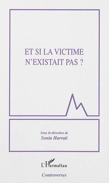 Et si la victime n'existait pas ? by Sonia Harrati