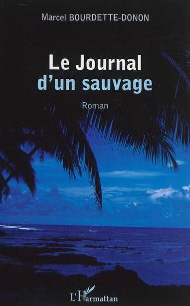 Journal d'un sauvage by Marcel Bourdette-Donon