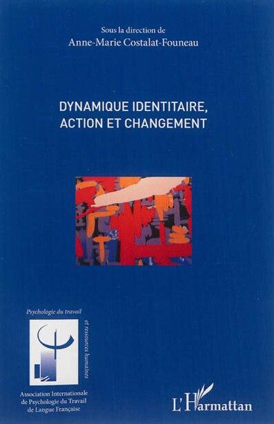Dynamique identitaire, action et changement by Anne-Marie Costalat-Founeau