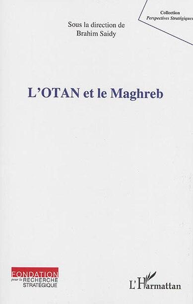 L'OTAN et le Maghreb by Brahim (dir.) Saidy